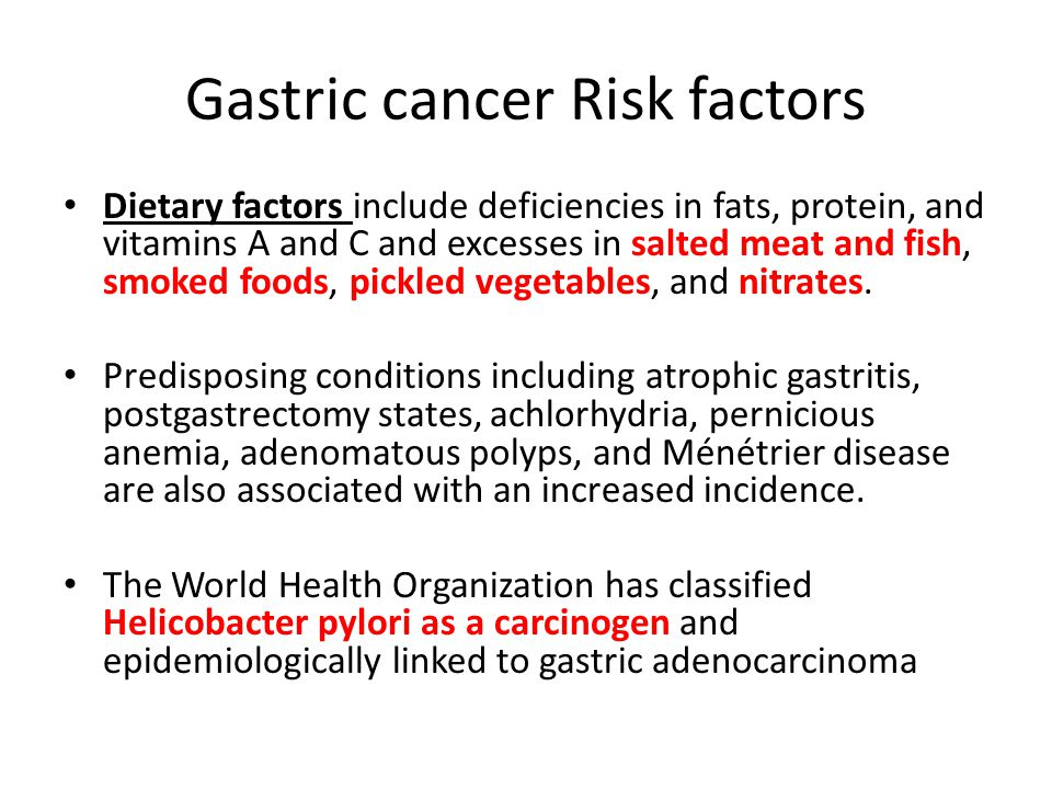 Gastric cancer Risk factors Dietary factors include deficiencies in fats, protein, and vitamins A and C and excesses in salted meat and fish, smoked f