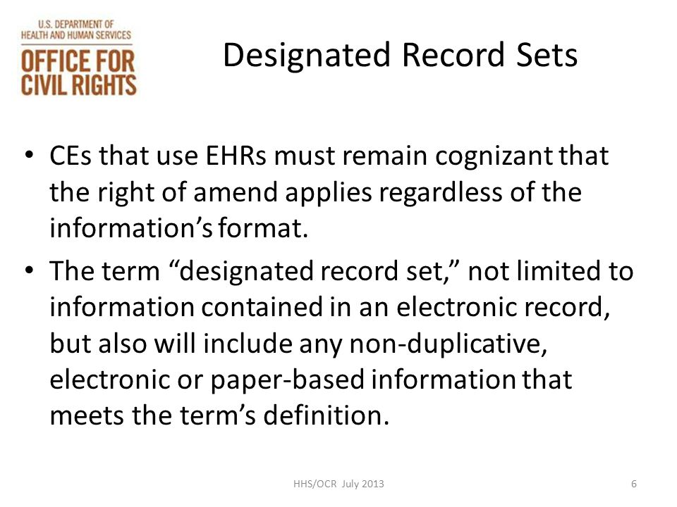 Designated Record Sets CEs that use EHRs must remain cognizant that the right of amend applies regardless of the information's format.