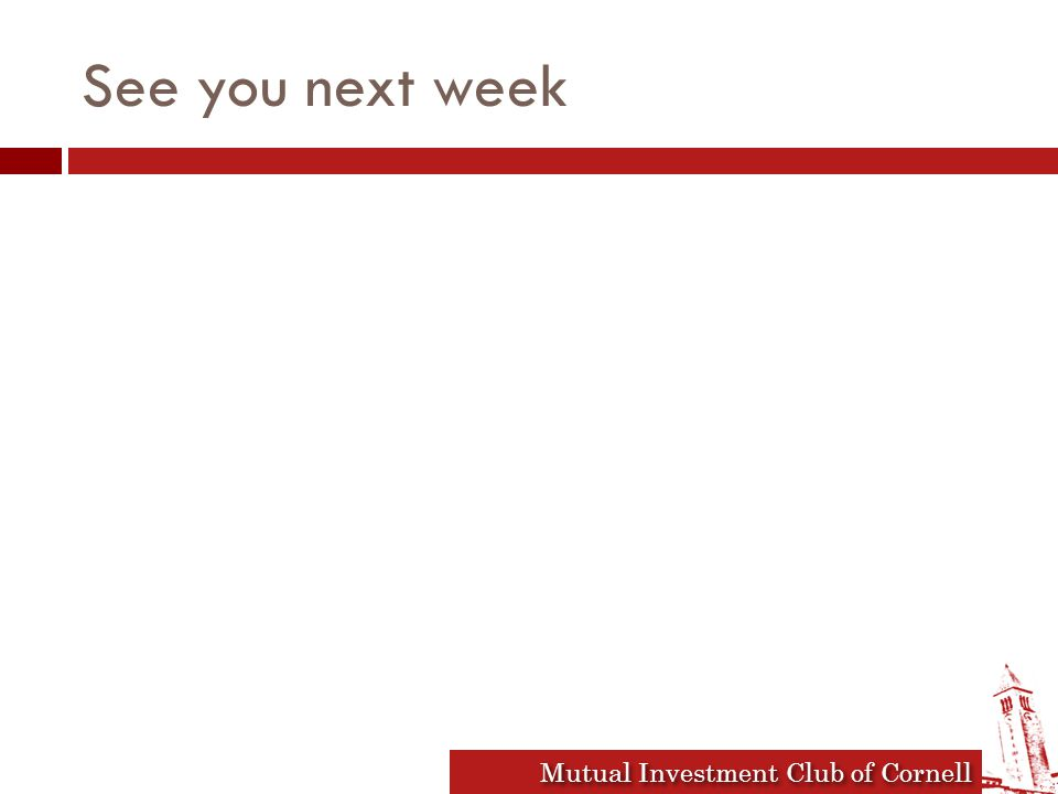 Mutual Investment Club of Cornell See you next week