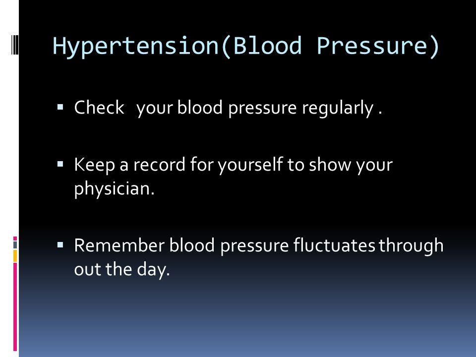 Hypertension(Blood Pressure)  Check your blood pressure regularly.