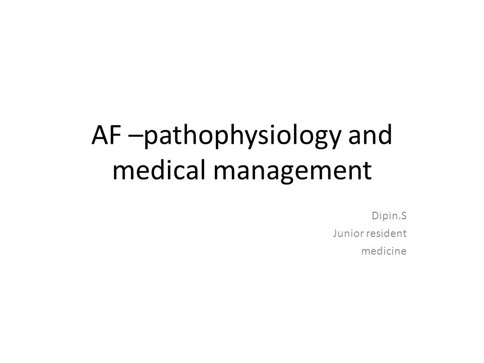 AF –pathophysiology and medical management Dipin.S Junior resident medicine