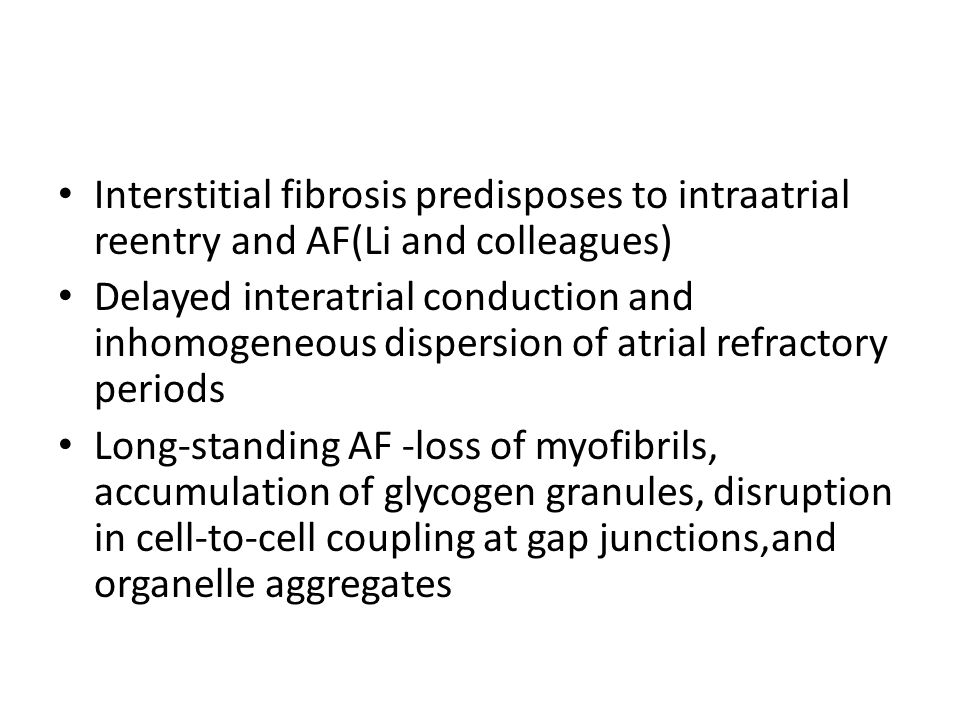 Interstitial fibrosis predisposes to intraatrial reentry and AF(Li and colleagues) Delayed interatrial conduction and inhomogeneous dispersion of atri