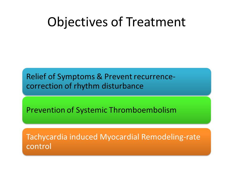 Relief of Symptoms & Prevent recurrence- correction of rhythm disturbance Prevention of Systemic Thromboembolism Tachycardia induced Myocardial Remode