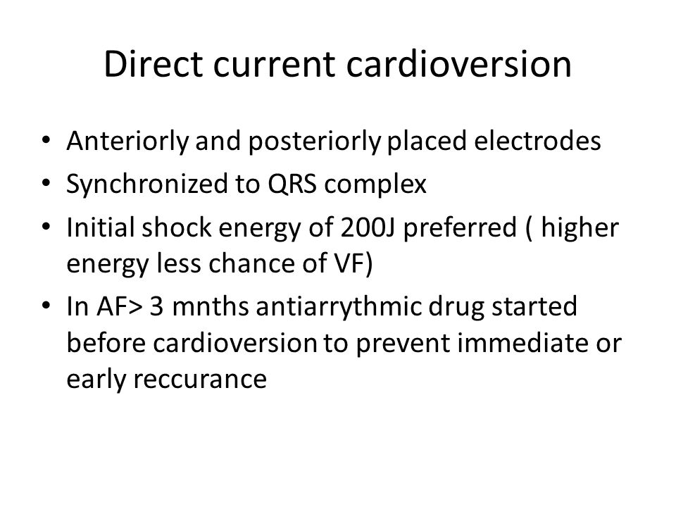 Direct current cardioversion Anteriorly and posteriorly placed electrodes Synchronized to QRS complex Initial shock energy of 200J preferred ( higher