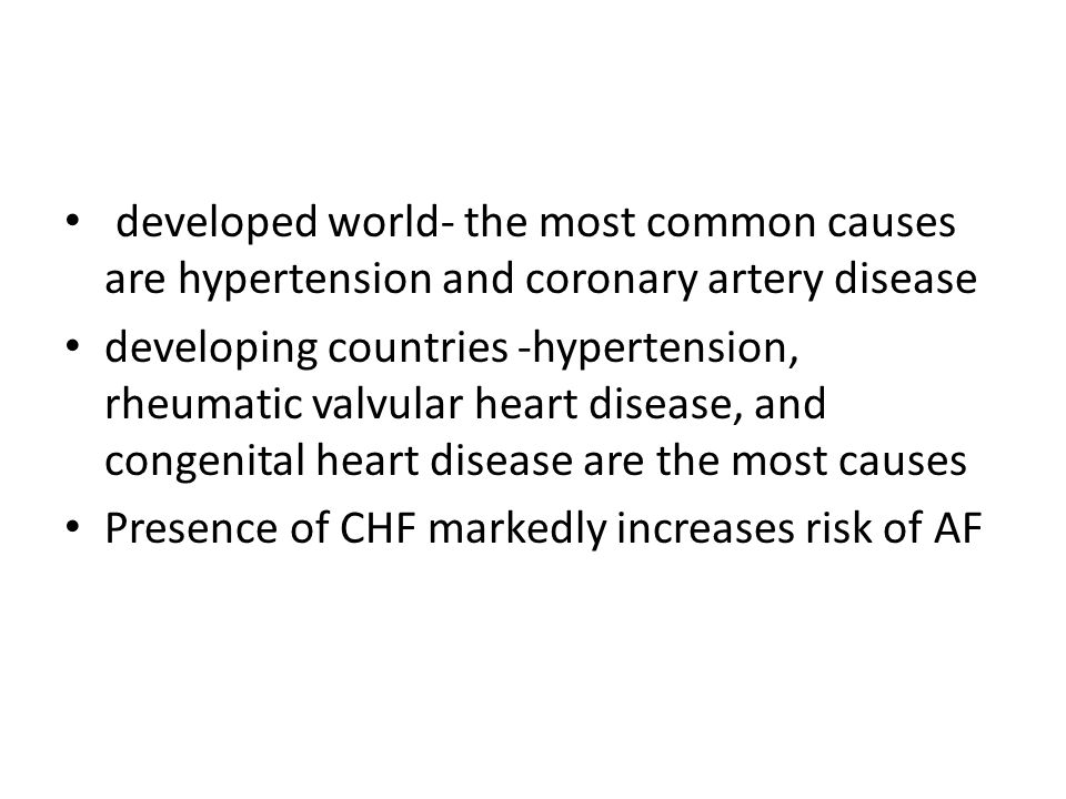developed world- the most common causes are hypertension and coronary artery disease developing countries -hypertension, rheumatic valvular heart dise