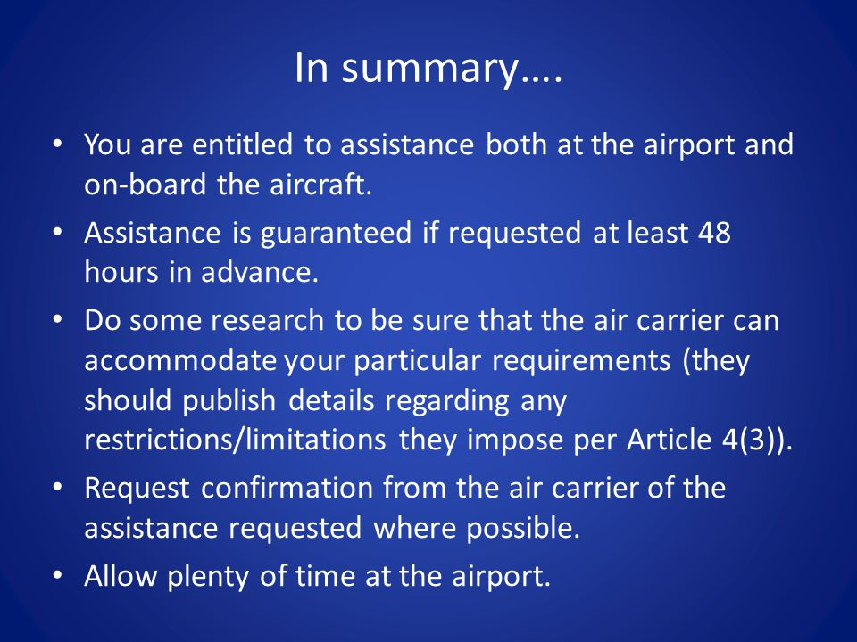 In summary…. You are entitled to assistance both at the airport and on-board the aircraft.