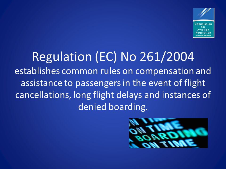 Regulation (EC) No 261/2004 establishes common rules on compensation and assistance to passengers in the event of flight cancellations, long flight delays and instances of denied boarding.