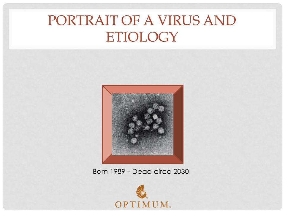 PORTRAIT OF A VIRUS AND ETIOLOGY Born 1989 - Dead circa 2030