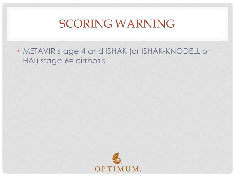 SCORING WARNING METAVIR stage 4 and ISHAK (or ISHAK-KNODELL or HAI) stage 6= cirrhosis