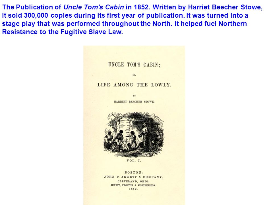 The Publication of Uncle Tom s Cabin in 1852.