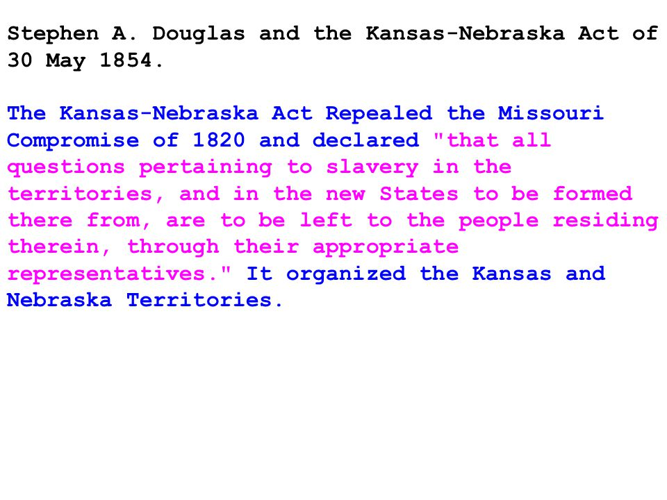 Stephen A. Douglas and the Kansas-Nebraska Act of 30 May 1854.