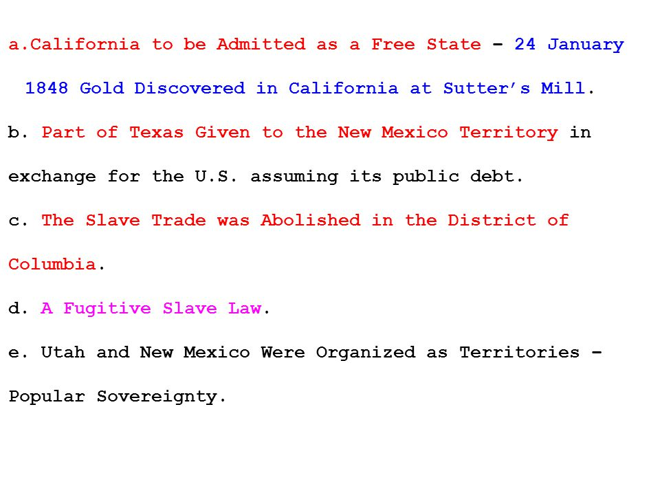 a.California to be Admitted as a Free State – 24 January 1848 Gold Discovered in California at Sutter's Mill.