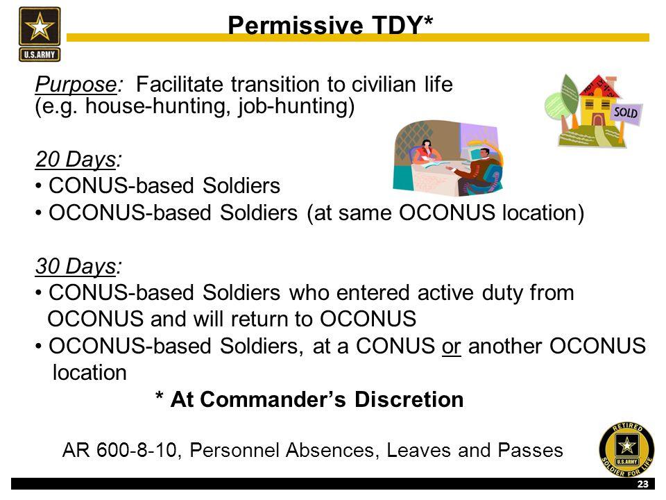 23 Permissive TDY* Purpose: Facilitate transition to civilian life (e.g.