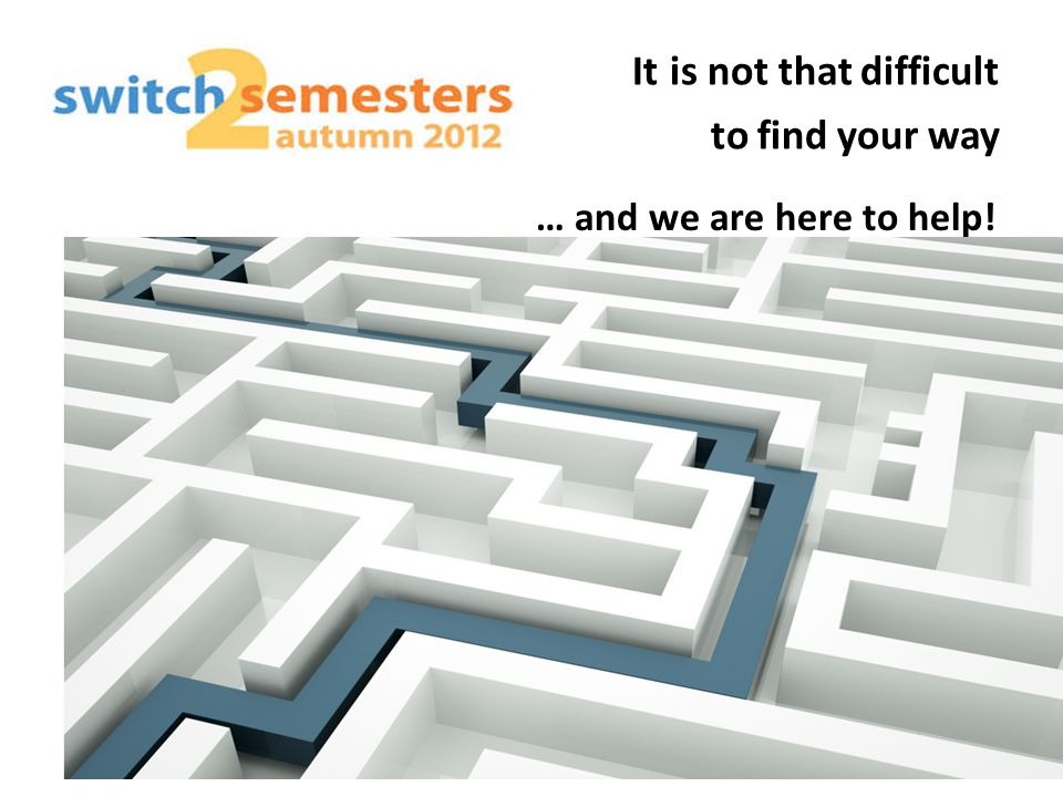 It is not that difficult to find your way … and we are here to help!