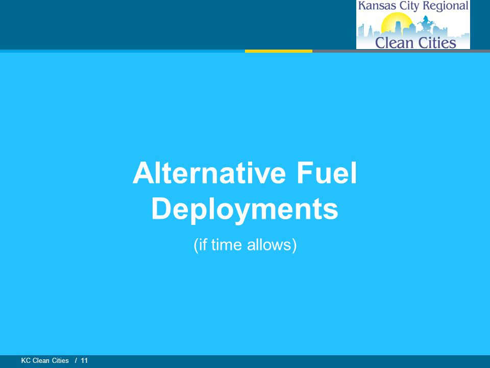 KC Clean Cities / 11 Alternative Fuel Deployments (if time allows)