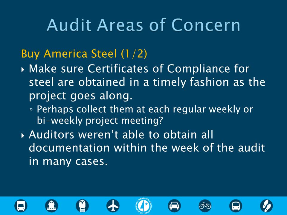 Buy America Steel (1/2)  Make sure Certificates of Compliance for steel are obtained in a timely fashion as the project goes along. ◦ Perhaps collect