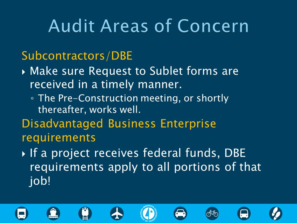 Subcontractors/DBE  Make sure Request to Sublet forms are received in a timely manner. ◦ The Pre-Construction meeting, or shortly thereafter, works w