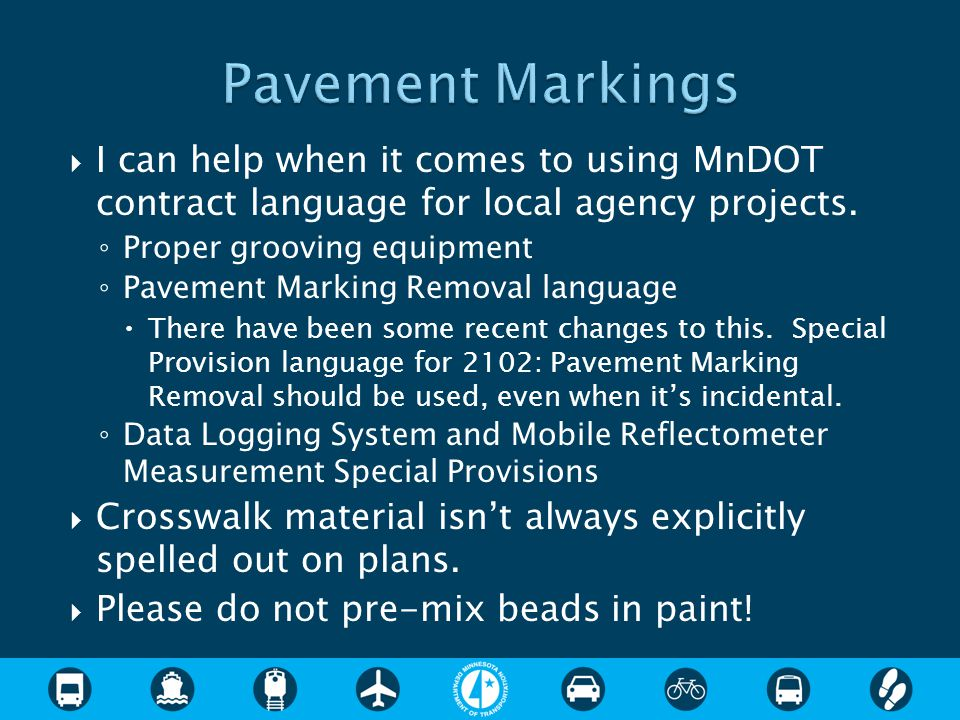  I can help when it comes to using MnDOT contract language for local agency projects. ◦ Proper grooving equipment ◦ Pavement Marking Removal language
