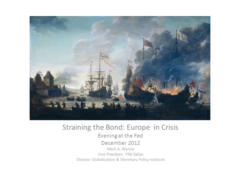 Straining the Bond: Europe in Crisis Evening at the Fed December 2012 Mark A.