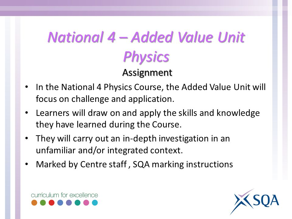 National 4 – Added Value Unit Physics Assignment In the National 4 Physics Course, the Added Value Unit will focus on challenge and application.