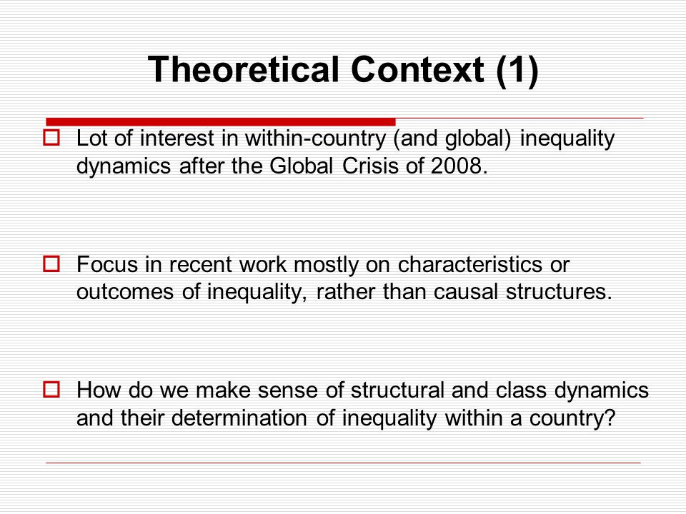 Theoretical Context (1)  Lot of interest in within-country (and global) inequality dynamics after the Global Crisis of 2008.