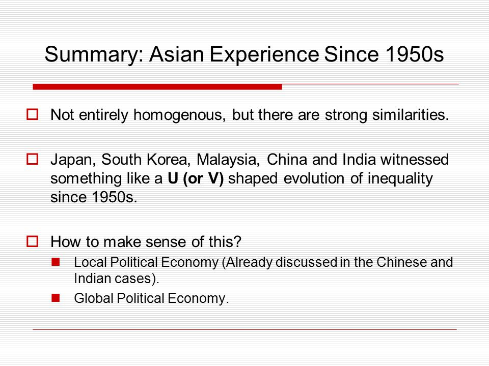 Summary: Asian Experience Since 1950s  Not entirely homogenous, but there are strong similarities.