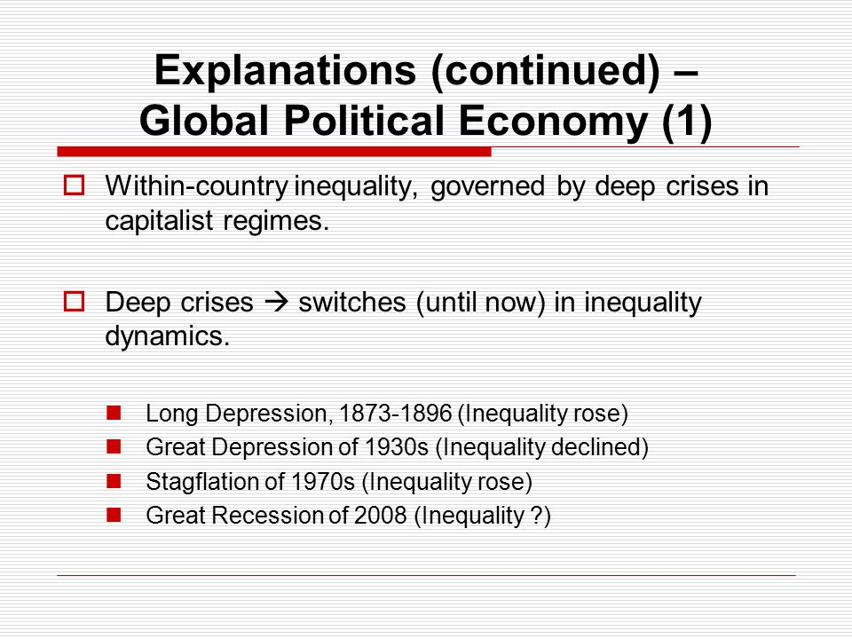 Explanations (continued) – Global Political Economy (1)  Within-country inequality, governed by deep crises in capitalist regimes.
