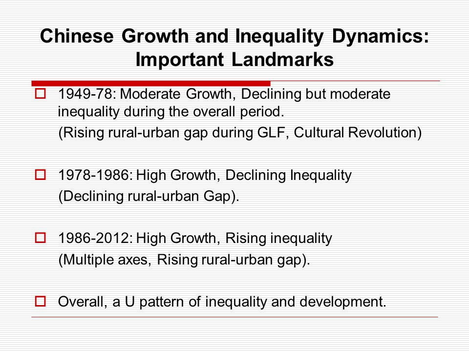 Chinese Growth and Inequality Dynamics: Important Landmarks  1949-78: Moderate Growth, Declining but moderate inequality during the overall period.
