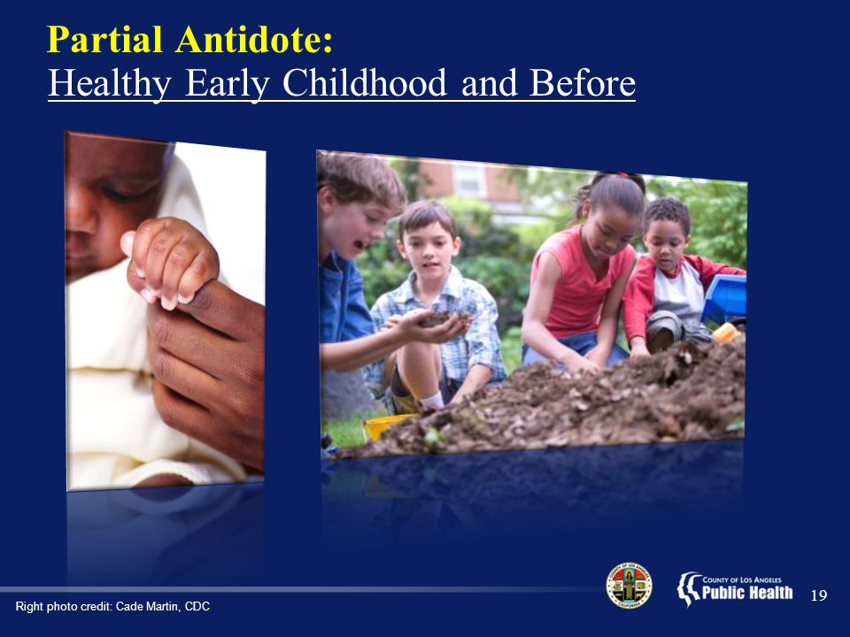 Partial Antidote: Healthy Early Childhood and Before 19 Right photo credit: Cade Martin, CDC