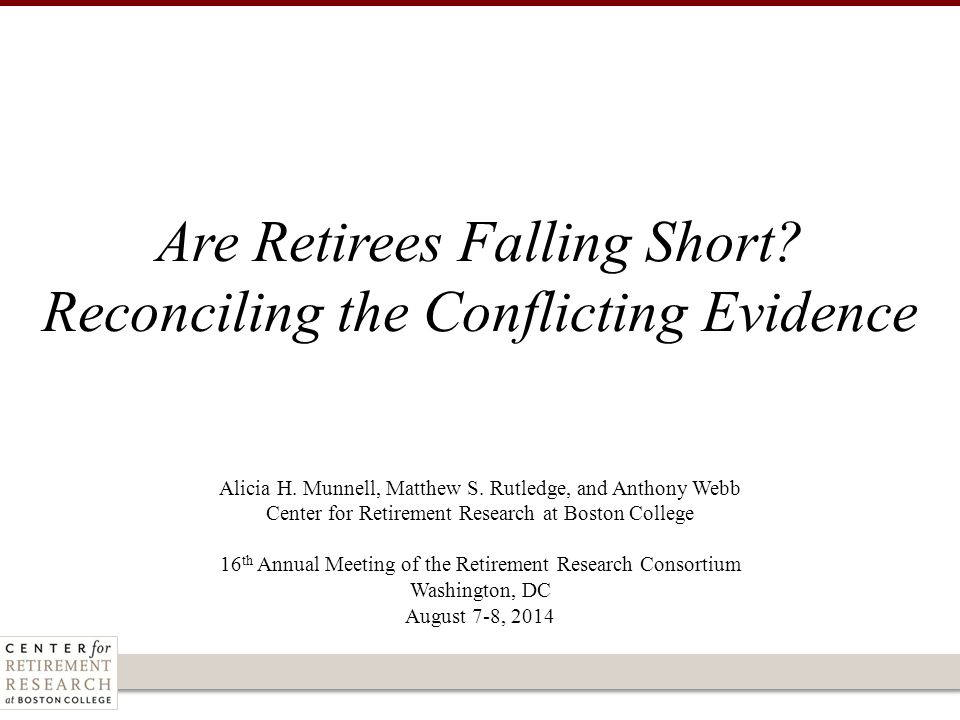 Alicia H. Munnell, Matthew S. Rutledge, and Anthony Webb Center for Retirement Research at Boston College 16 th Annual Meeting of the Retirement Resea