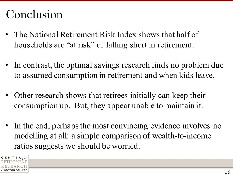 "18 The National Retirement Risk Index shows that half of households are ""at risk"" of falling short in retirement. In contrast, the optimal savings res"