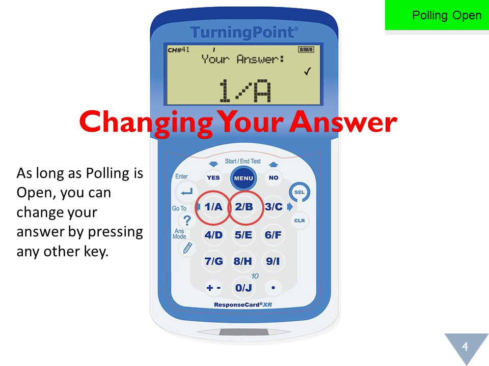 As long as Polling is Open, you can change your answer by pressing any other key. Polling Open 4