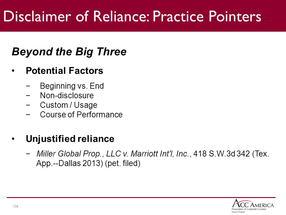 106 Disclaimer of Reliance: Practice Pointers Beyond the Big Three Potential Factors −Beginning vs.