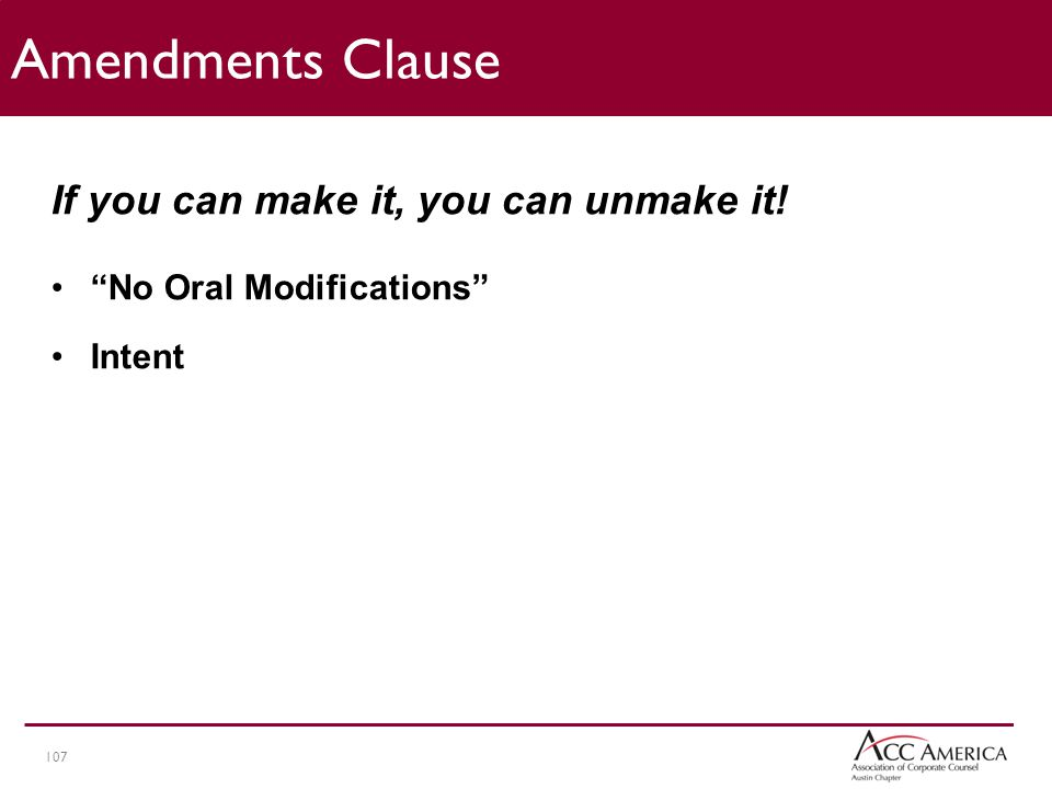 107 Amendments Clause If you can make it, you can unmake it! No Oral Modifications Intent
