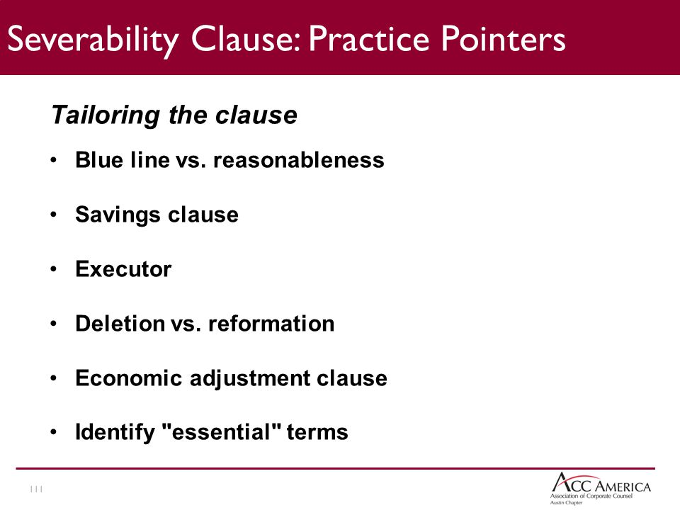 111 Severability Clause: Practice Pointers Tailoring the clause Blue line vs.