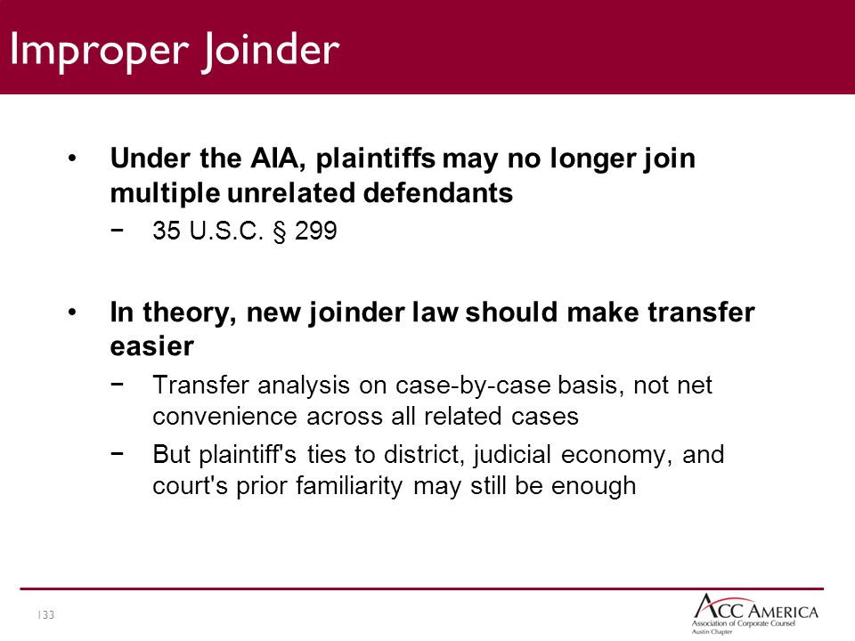 133 Improper Joinder Under the AIA, plaintiffs may no longer join multiple unrelated defendants −35 U.S.C.