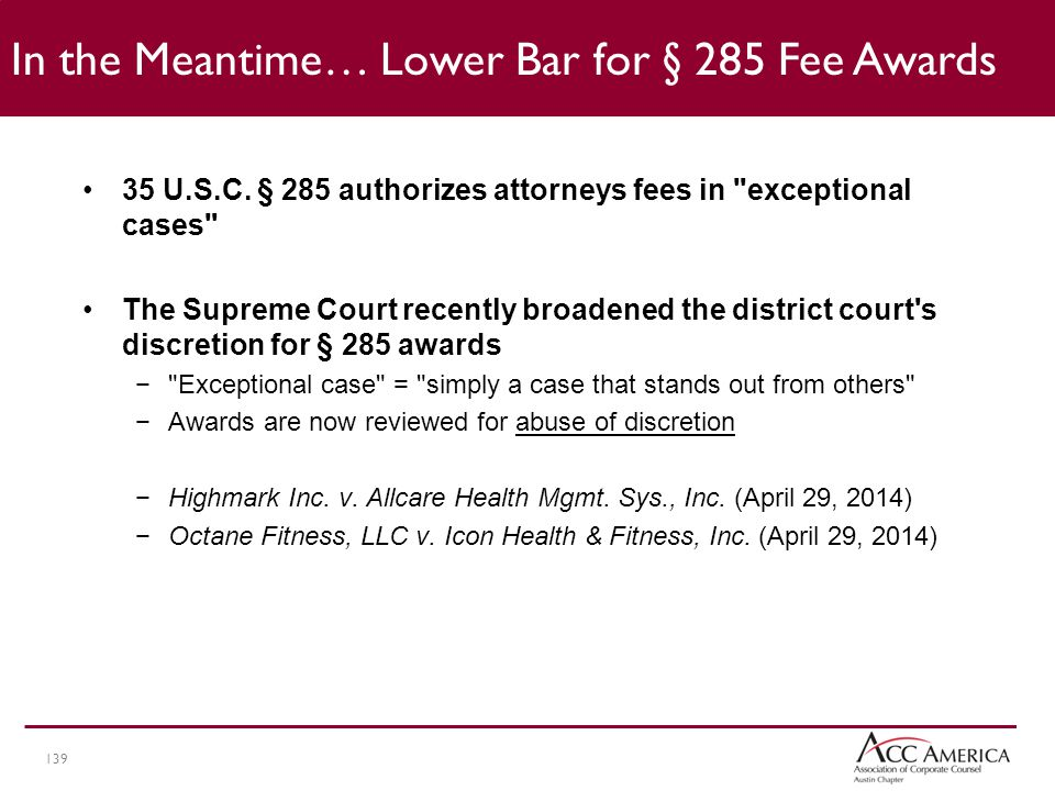 139 In the Meantime… Lower Bar for § 285 Fee Awards 35 U.S.C.