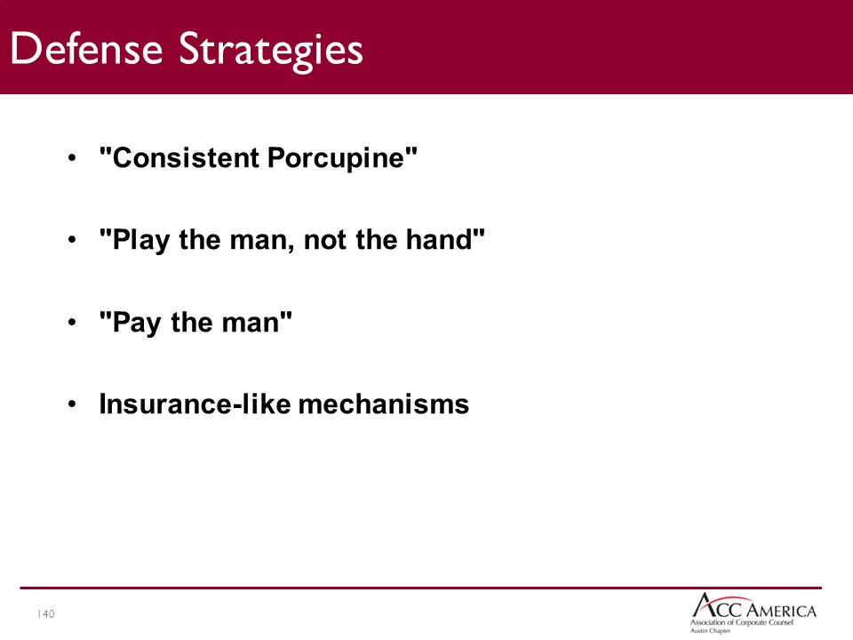140 Defense Strategies Consistent Porcupine Play the man, not the hand Pay the man Insurance-like mechanisms