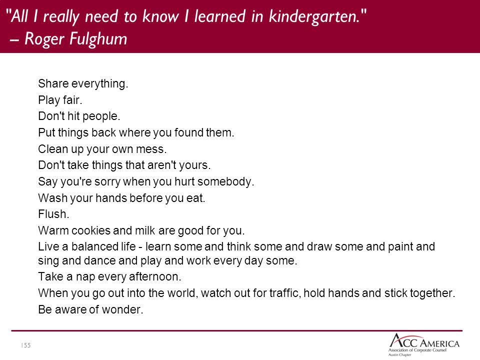 155 All I really need to know I learned in kindergarten. -- Roger Fulghum Share everything.