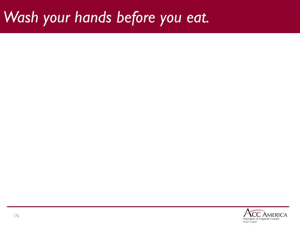 176 Wash your hands before you eat.