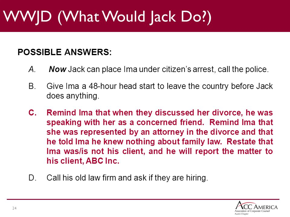 24 POSSIBLE ANSWERS: A. Now Jack can place Ima under citizen's arrest, call the police.