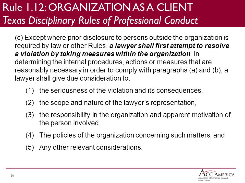26 (c) Except where prior disclosure to persons outside the organization is required by law or other Rules, a lawyer shall first attempt to resolve a violation by taking measures within the organization.