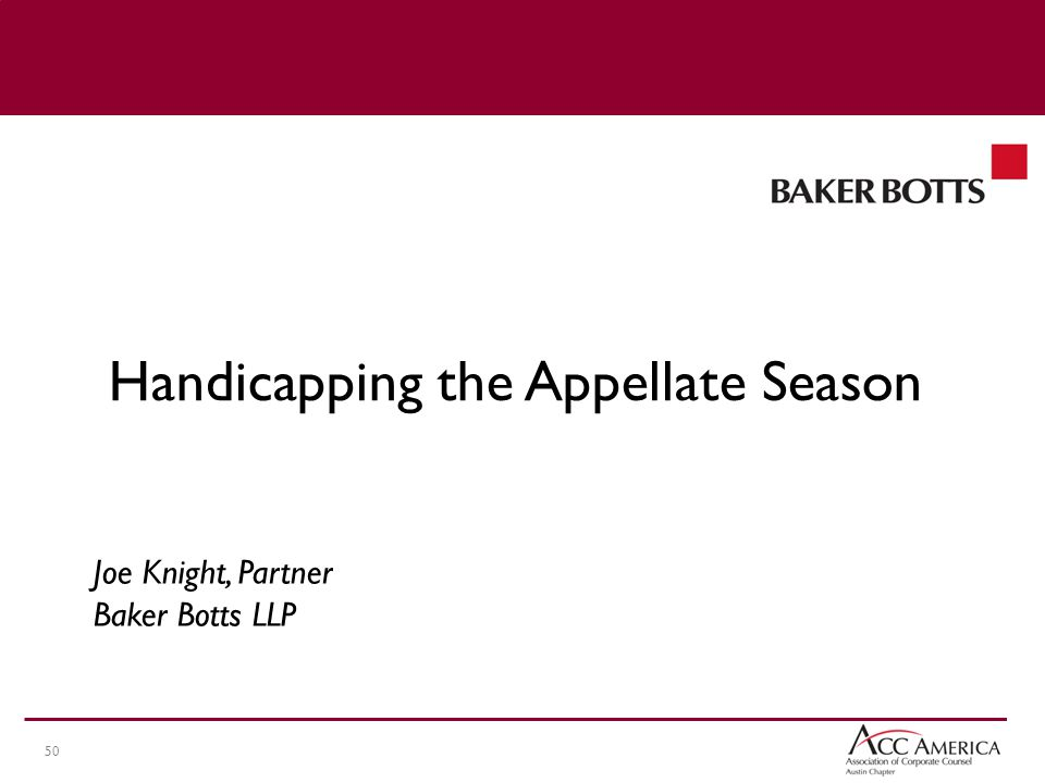 50 Joe Knight, Partner Baker Botts LLP Handicapping the Appellate Season