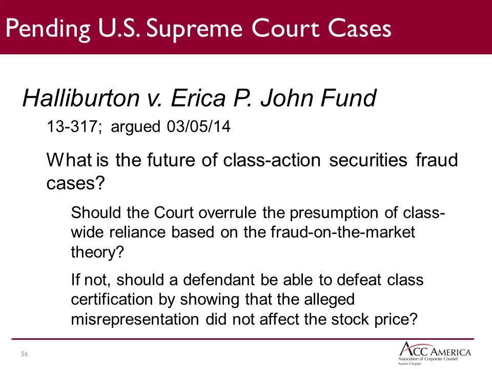 56 Pending U.S.Supreme Court Cases Halliburton v.