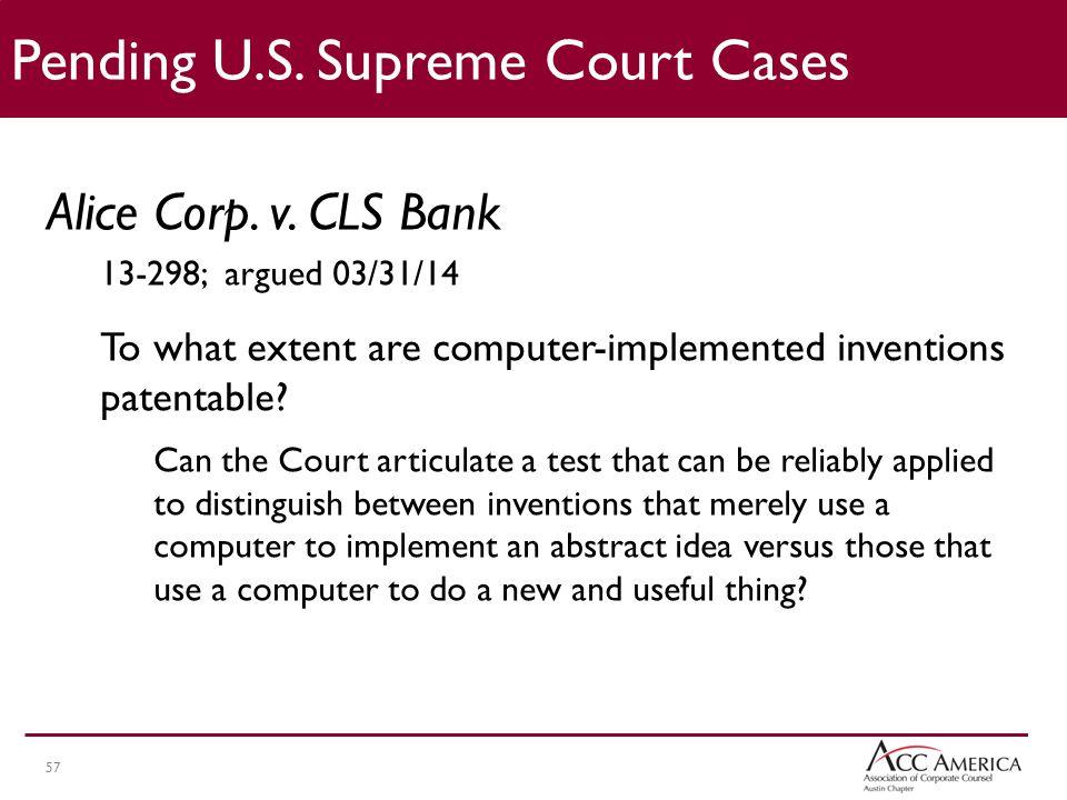 57 Pending U.S.Supreme Court Cases Alice Corp. v.