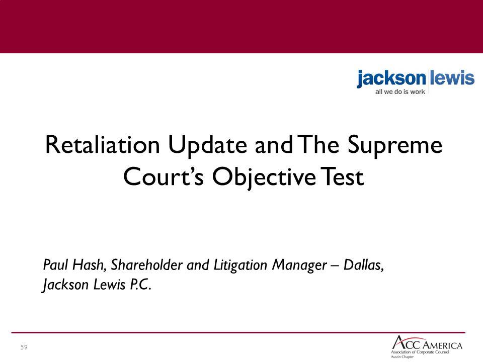 59 Paul Hash, Shareholder and Litigation Manager – Dallas, Jackson Lewis P.C.