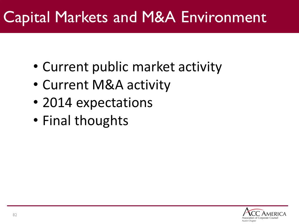 82 Capital Markets and M&A Environment Current public market activity Current M&A activity 2014 expectations Final thoughts
