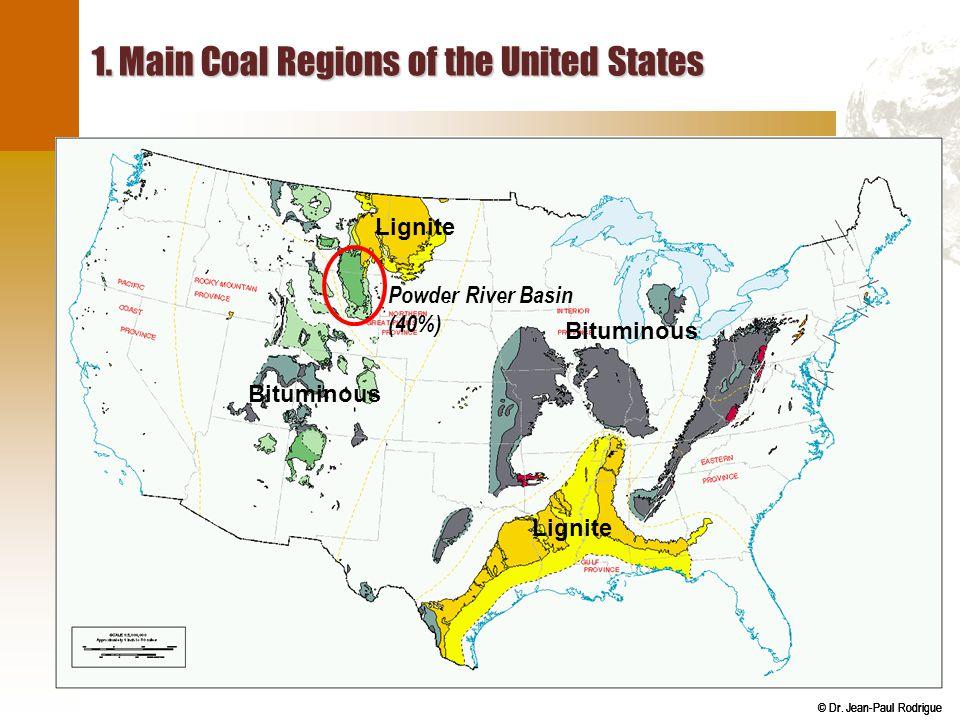 © Dr. Jean-Paul Rodrigue 1. Main Coal Regions of the United States Bituminous Lignite Bituminous Powder River Basin (40%)