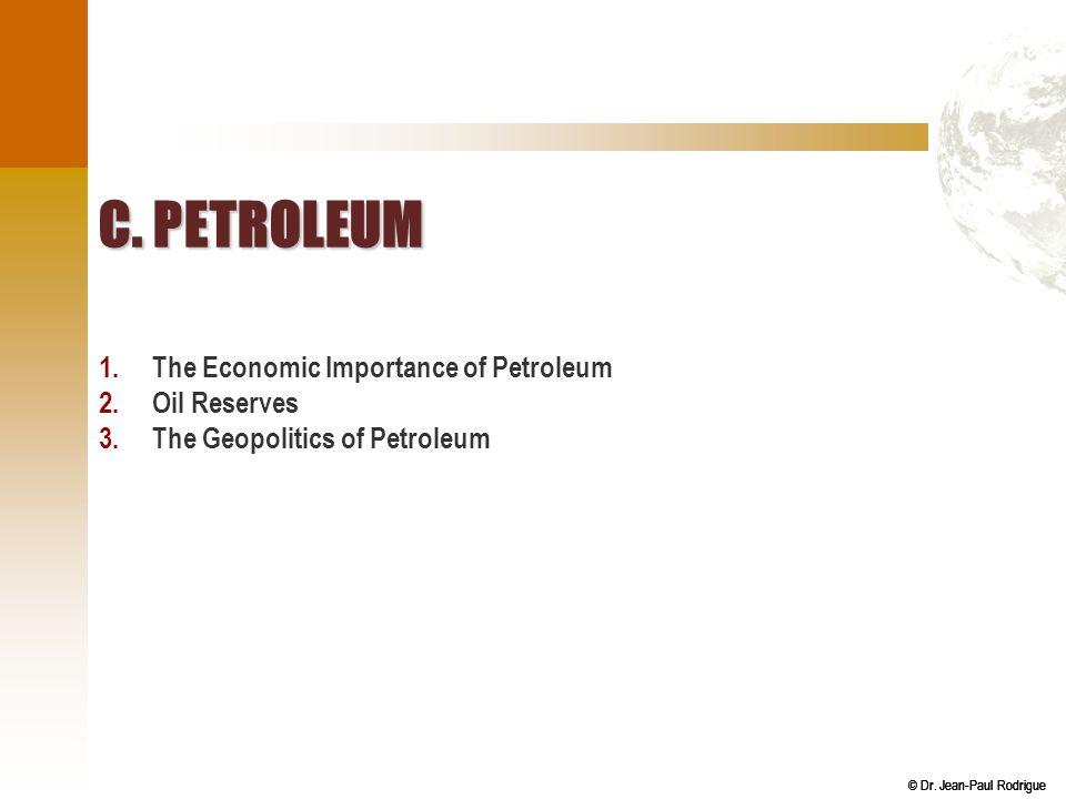 © Dr. Jean-Paul Rodrigue C. PETROLEUM 1.The Economic Importance of Petroleum 2.Oil Reserves 3.The Geopolitics of Petroleum