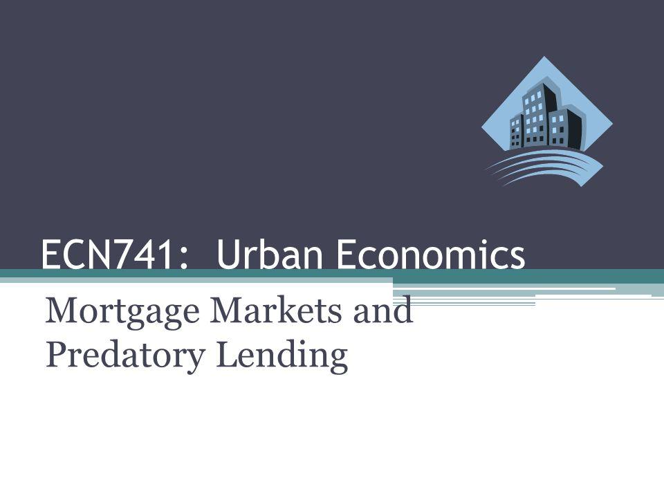 ECN741: Urban Economics Mortgage Markets and Predatory Lending